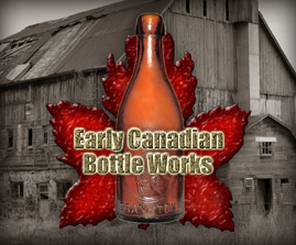 Be sure to visit the rest of Early Canadian Bottle Works